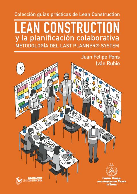 LEAN CONSTRUCTION y la planificación colaborativa. Metodología del Last Planner System